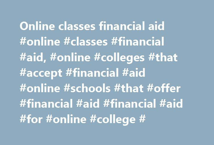 Online classes financial aid #online #classes #financial #aid, #online #colleges #that #accept #financial #aid #online #schools #that #offer #financial #aid #financial #aid #for #online #college # http://ohio.remmont.com/online-classes-financial-aid-online-classes-financial-aid-online-colleges-that-accept-financial-aid-online-schools-that-offer-financial-aid-financial-aid-for-online-college/  # Financial Aid Disbursements Refunds from your Financial Aid Accounts Refunds will be issued from…