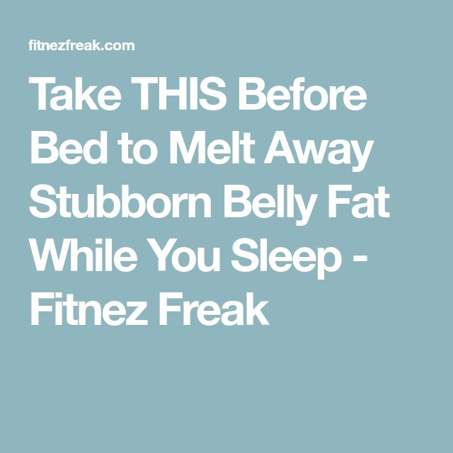 Take THIS Before Bed to Melt Away Stubborn Belly Fat While You Sleep - Fitnez Freak