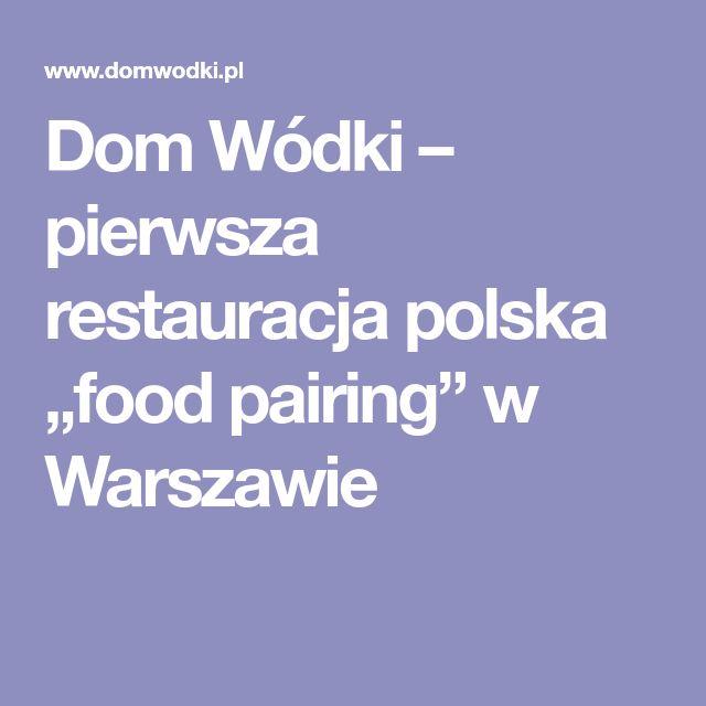 """Dom Wódki – pierwsza restauracja polska """"food pairing"""" w Warszawie"""