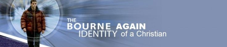My video on 'The Bourne Identity, of a Born-Again Christian,' by Bill Rhetts