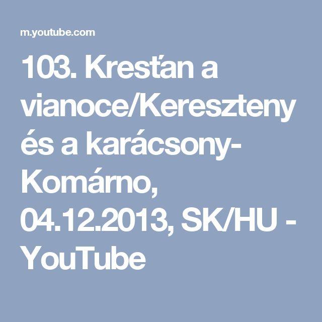 103. Kresťan a vianoce/Kereszteny és a karácsony- Komárno, 04.12.2013, SK/HU - YouTube