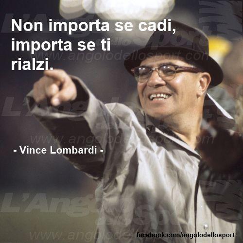"""Non importa se cadi, importa se ti rialzi."" (Vince Lombardi)  http://on.fb.me/18ScPgL"