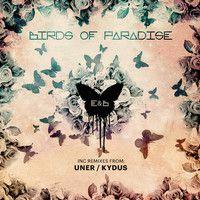 E&B - Birds Of Paradise EP inc Uner / Kydus Remixes by mrbutterflies on SoundCloud