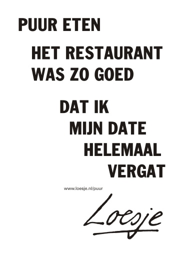 Puur eten het restaurant was zo goed dat ik mijn date helemaal vergat