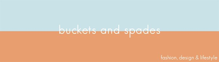 Buckets & Spades - Men's Fashion, Design and Lifestyle Blog