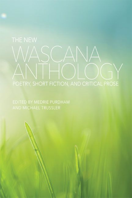 The New Wascana Anthology: Poetry, Short Fiction, and Critical Prose, edited by Medrie Purdham and Michael Trussler