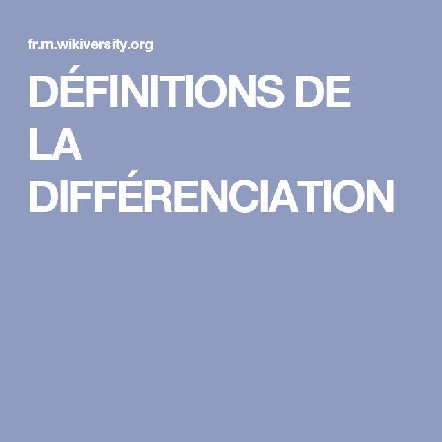 DÉFINITIONS DE LA DIFFÉRENCIATION