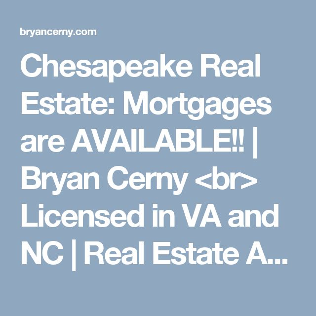 Chesapeake Real Estate: Mortgages are AVAILABLE!!   Bryan Cerny <br> Licensed in VA and NC   Real Estate Agent   Chesapeake, VA Homes For Sale