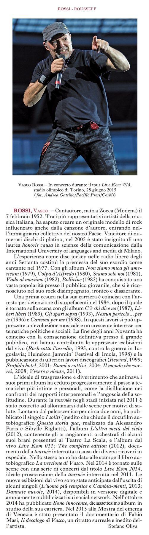 Qui si fa la storia!! ROSSI, Vasco. – Cantautore, nato a Zocca (Modena) il 7 febbraio 1952. Tra i più rappresentativi artisti della musica italiana, ...