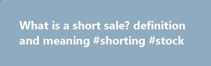 "What is a short sale? definition and meaning #shorting #stock missouri.nef2.com... short sale Borrowing a security (or commodity futures contract) from a broker and selling it, with the understanding that it must later be bought back (hopefully at a lower price) and returned to the broker. Short selling (or ""selling short"") is a technique used by investors who try to profit from the falling price of a stock . For example, consider an investor who wants to sell short 100 shares of a com..."
