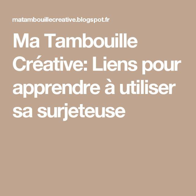 Ma Tambouille Créative: Liens pour apprendre à utiliser sa surjeteuse
