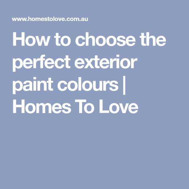 How to choose the perfect exterior paint colours | Homes To Love