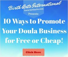 http://www.birtharts.com/promote-a-doula-business/ 10 Ways to Promote Your Doula Business!