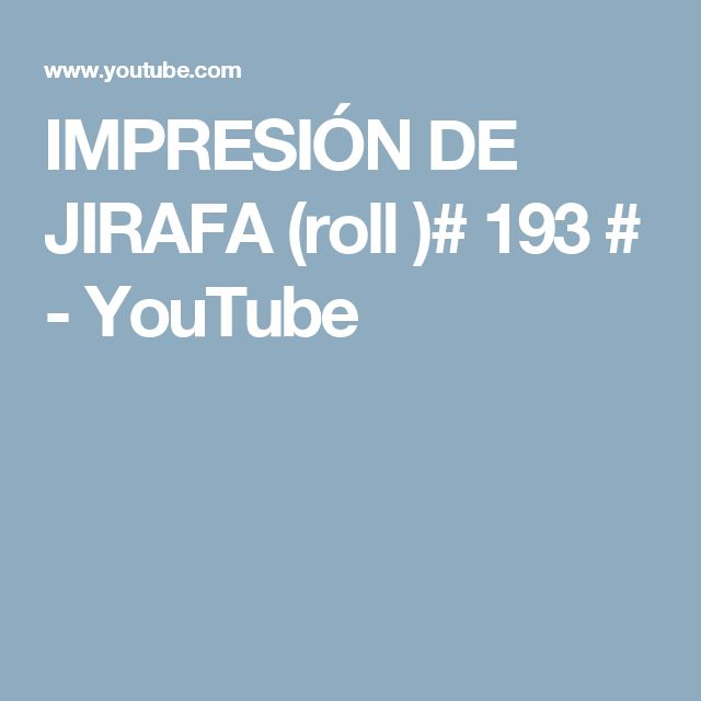 IMPRESIÓN DE JIRAFA (roll )# 193 # - YouTube