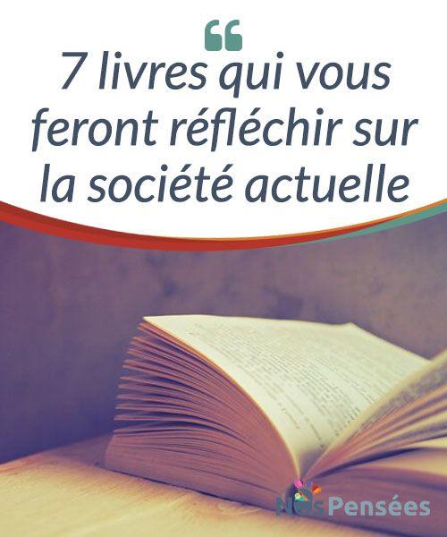 7 livres qui vous feront réfléchir sur la société actuelle   #Heinrich Heine #écrivit un jour que « là où on brûle les livres, on finit par brûler les hommes ». La lecture est réellement capable d'éveiller des consciences et de véhiculer la #sagesse.  #Livres