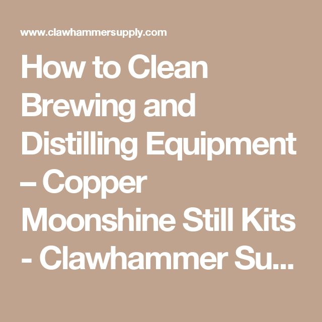 How to Clean Brewing and Distilling Equipment – Copper Moonshine Still Kits - Clawhammer Supply