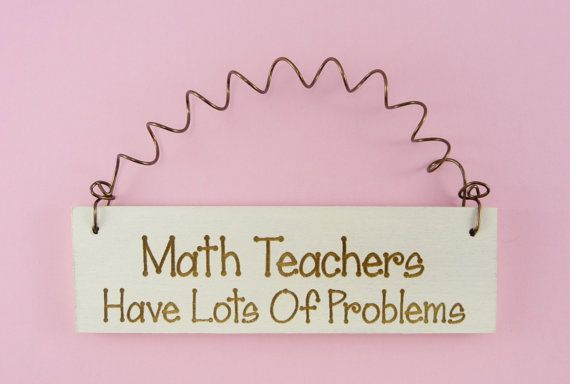 MINI SIGN Math Teachers Have Lots Of Problems Wooden