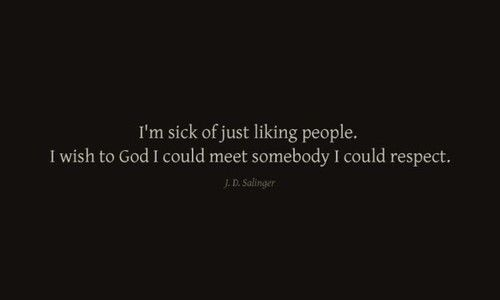 J.D. Salinger quote.  They are few and far between.