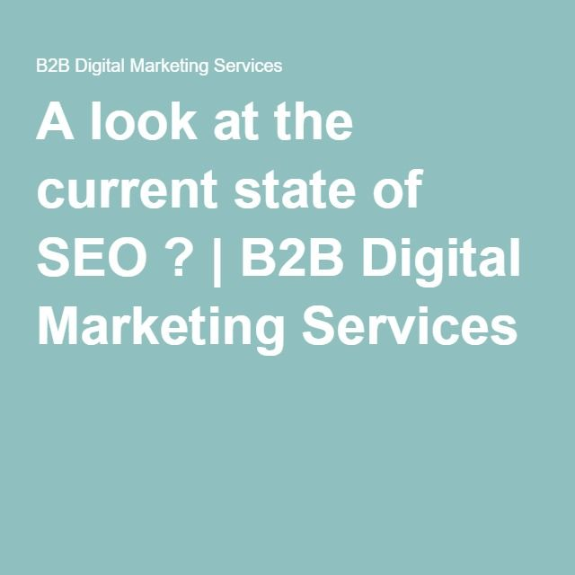 A look at the current state of SEO ? | B2B Digital Marketing Services