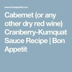Cabernet (or any other dry red wine) Cranberry-Kumquat Sauce Recipe | Bon Appetit