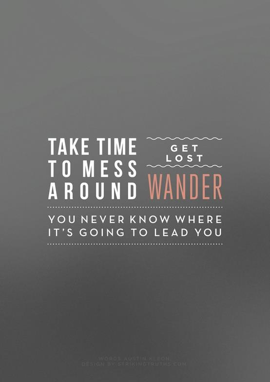 We love taking the time to wander and wonder...