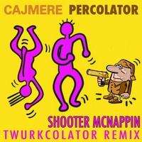 $$$ PERK 'n'  JERK 'n' TWERK #WHATDIRT $$$ Cajmere - Percolator (Shooter McNappin Twurkcolator Remix) by Shooter McNappin on SoundCloud