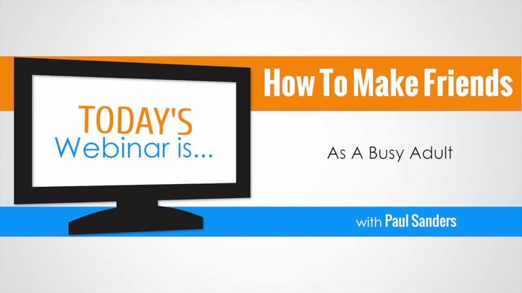 How To Make Friends As A Busy Adult with Paul Sanders [webinar recording] < when we were young, our friendships got created almost on their own… [as adults ] we need to be proactive about it… based on the Advanced Guide For Making Friends