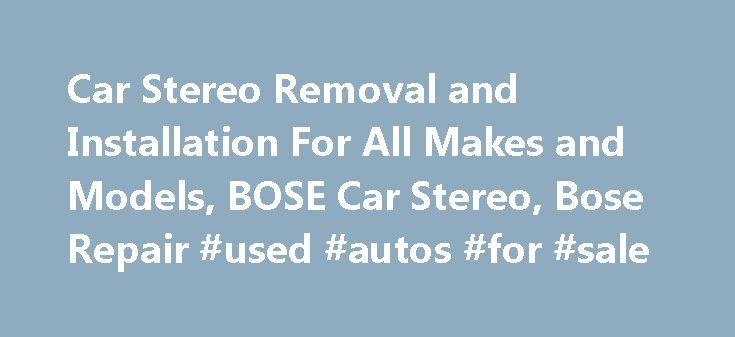 Car Stereo Removal and Installation For All Makes and Models, BOSE Car Stereo, Bose Repair #used #autos #for #sale http://germany.remmont.com/car-stereo-removal-and-installation-for-all-makes-and-models-bose-car-stereo-bose-repair-used-autos-for-sale/  #car stereo # How to Remove and Install Factory Car Stereo Over 12,000 removal guides posted! Car stereo removal instructions help you remove stereos, speakers, and amplifiers to send for repair to www.CarStereoHelp.com. These guides aid with…
