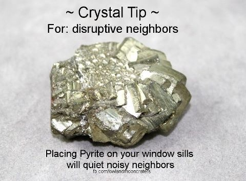 Crystal Tip for - Noisy disruptive neighbors Place Pyrite on your window sills.