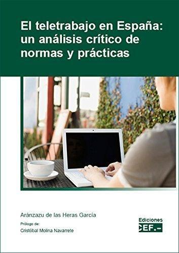 El teletrabajo en España : un análisis crítico de normas y prácticas /  Aránzazu de las Heras García.    Centro de Estudios Financieros, 2016