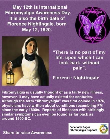 Fibromyalgia Awareness Day - May 12, in Honor of Florence Nightingale who also suffered from it.