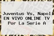 http://tecnoautos.com/wp-content/uploads/imagenes/tendencias/thumbs/juventus-vs-napoli-en-vivo-online-tv-por-la-serie-a.jpg Juventus vs Napoli. Juventus vs. Napoli EN VIVO ONLINE TV por la Serie A, Enlaces, Imágenes, Videos y Tweets - http://tecnoautos.com/actualidad/juventus-vs-napoli-juventus-vs-napoli-en-vivo-online-tv-por-la-serie-a/