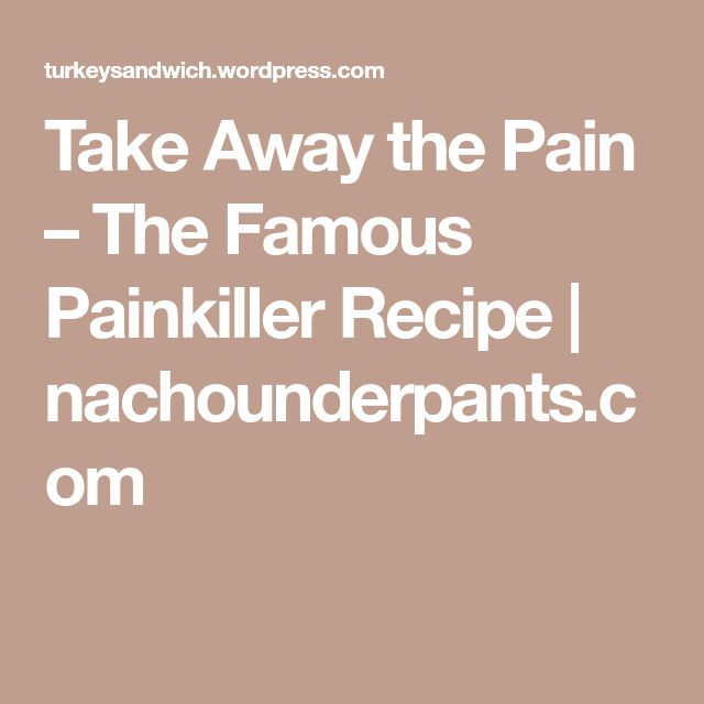 Take Away the Pain – The Famous Painkiller Recipe | nachounderpants.com