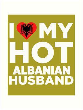 I Love My Hot Albanian Husband