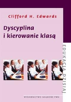 Dyscyplina i kierowanie klasą / Clifford H. Edwards