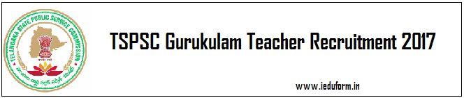TSPSC Gurukulam Teacher Recruitment 2017 Notification / Application Form / Apply Online for TSPSC Gurukulam Recruitment through the official website: www.tspsc.gov.in