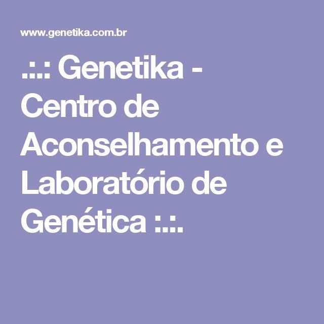 .:.: Genetika - Centro de Aconselhamento e Laboratório de Genética :.:.