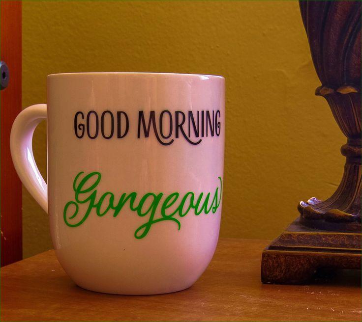 Good morning Mug - Gorgeous  Coffee Mug - Personal Gift Mug - Funny coffee mug - Teacher Gift - Boss Gift - Coffee Lover Gift - by Nanniescraftynook on Etsy