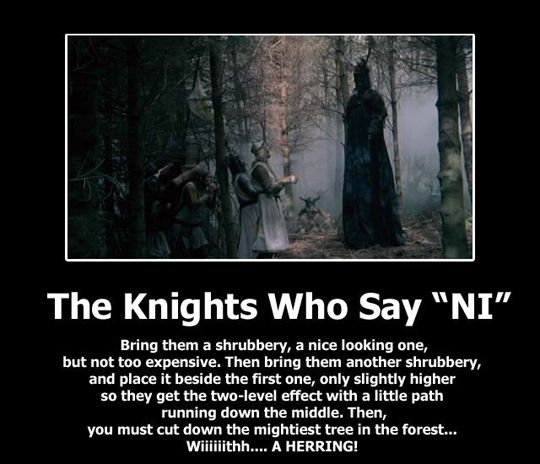 The knights who say Ni...Monty Python and the Holy Grail <3