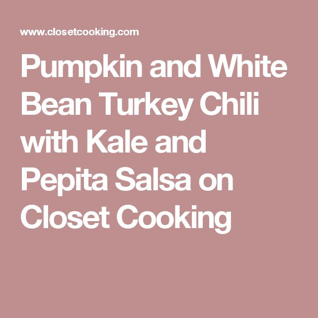 Pumpkin and White Bean Turkey Chili with Kale and Pepita Salsa on Closet Cooking