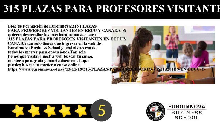 315 PLAZAS PARA PROFESORES VISITANTES EN EEUU Y CANADA - Blog de Formación de Euroinnova:    315 PLAZAS PARA PROFESORES VISITANTES EN EEUU Y CANADA. Si quieres desarrollar los más baratos master para 315 PLAZAS PARA PROFESORES VISITANTES EN EEUU Y CANADA tan solo tienes que ingresar en la web de Euroinnova Business School y tendrás acceso de todos los master para oposiciones.    Tan solo tienes que visitar nuestra web buscar tu curso master o postgrado y matricularte en el aquí puedes buscar…