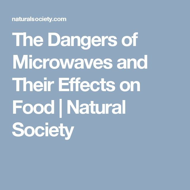 The Dangers of Microwaves and Their Effects on Food | Natural Society