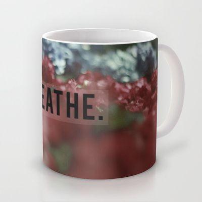 my scoiety6 shop now has mugs! BREATHE. Mug by Sarah Zanon - $15.00