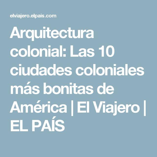 Arquitectura colonial: Las 10 ciudades coloniales más bonitas de América | El Viajero | EL PAÍS