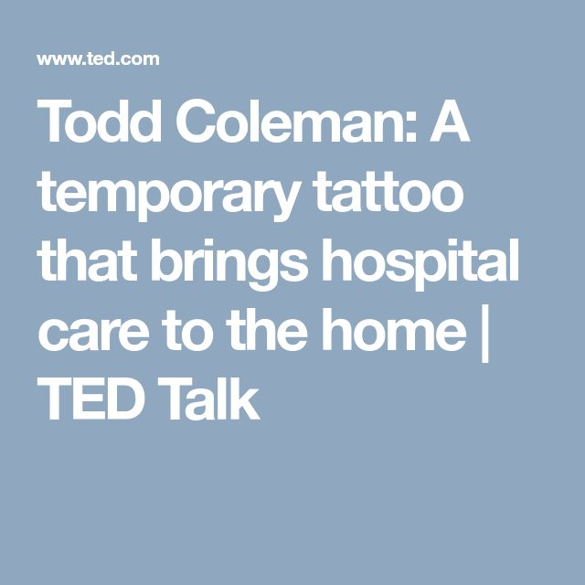 Todd Coleman: A temporary tattoo that brings hospital care to the home | TED Talk