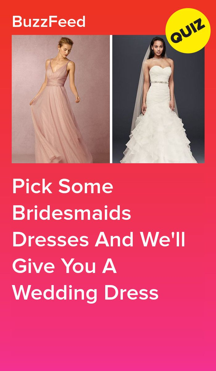 Pick Some Bridesmaids Dresses And We Ll Give You A Wedding Dress Wedding Dress Quiz Prom Dress Quiz Dress Quizzes
