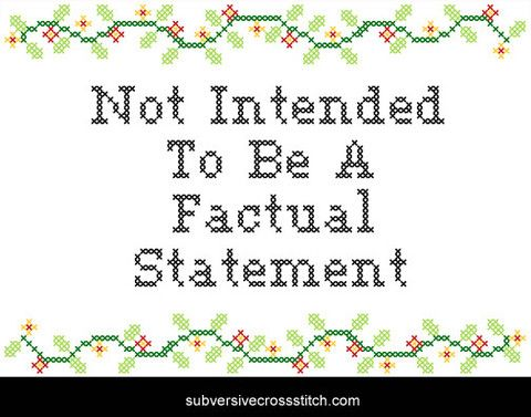 Not Intended To Be A Factual Statement via Subversive Cross StitchGrab Bags, Factual Statement, Subver Crosses Stitches, Future Projects, X Stitches B -Tch, Stupendous Sewing, Random Stuff, Subversive Cross Stitches, Subversive Crosses Stitches