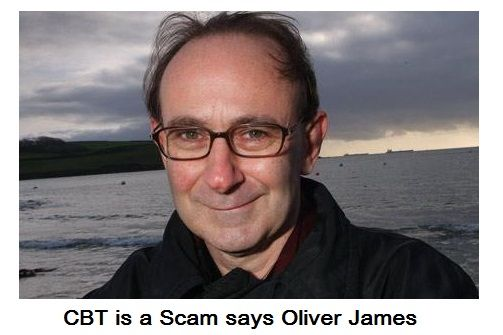 CBT is a Scam says psychologist Oliver James...here's why....