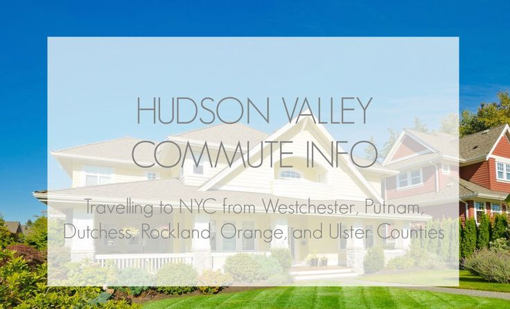 Commute Information for those commuting from the Hudson Valley to NYC. Including Metro North, bus, and ferry info from Westchester, Putnam, Dutchess, Rockland, and Orange Counties. -  www.realestatehudsonvalleyny.com/resources/commute