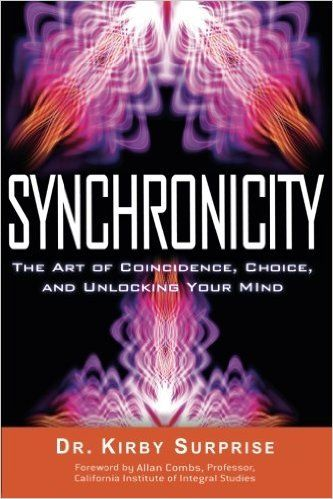 Synchronicity The Art Of Coincidence Choice And Unlocking Your Mind Kirby Surprise